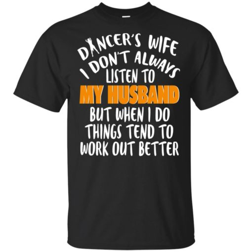 Dancer Wife I Don't Always Listen To My Husband, But When I Do Things Tend To Work Out Better Heavy Cotton T-Shirt