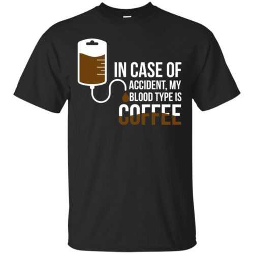 In Case Of Accident My Blood Type Is Coffee Heavy Cotton T-Shirt